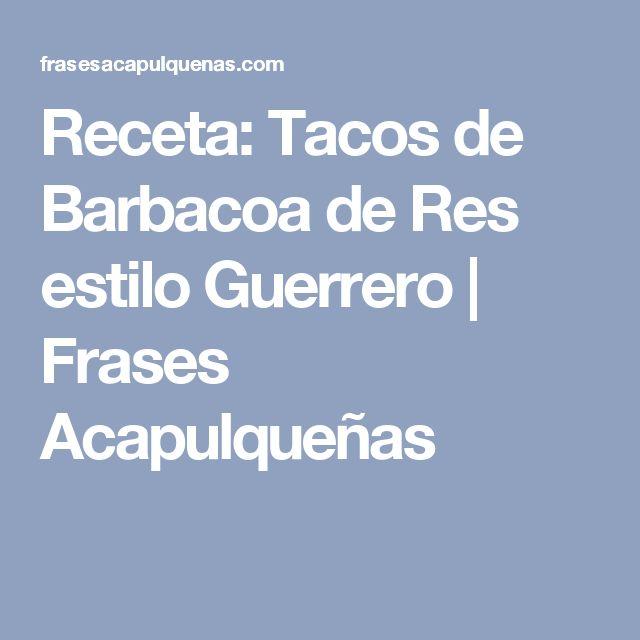 Receta: Tacos de Barbacoa de Res estilo Guerrero | Frases Acapulqueñas