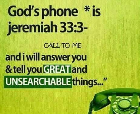 Jeremiah 33:3 (NIV) - 'Call to Me and I will answer you and tell you great and unsearchable things you do not know.'