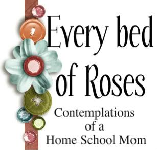Every Bed of Roses       Veteran Homeschool Mum sharing information and how to