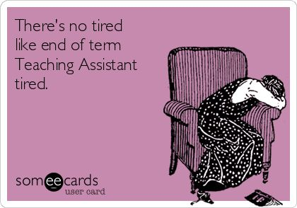 There's no tired like end of term Teaching Assistant tired. | Teacher Week Ecard
