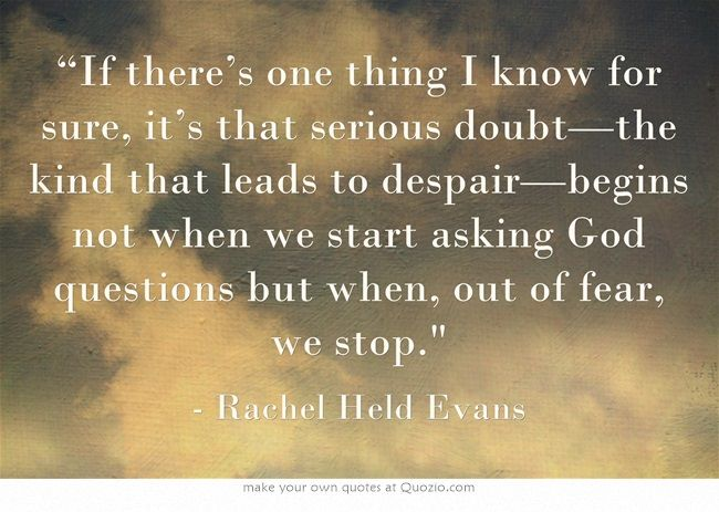 Rachel Held Evans on doubt | Quips and Quotes | Quotes ...