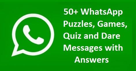 50+ WhatsApp Puzzles, Games, Quiz & Dare Messages with Answers