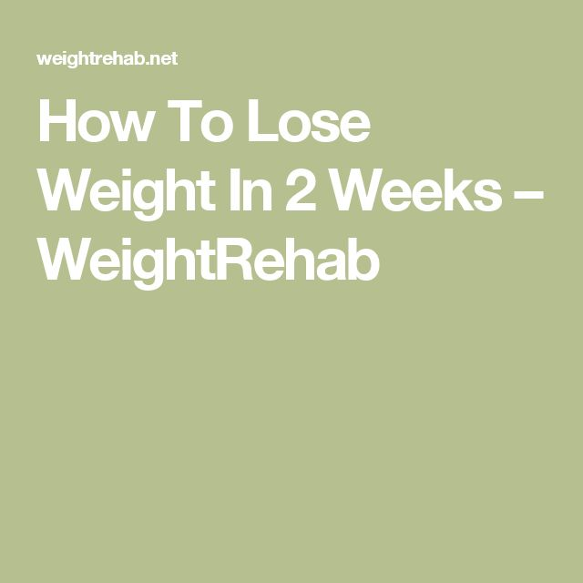 How To Lose Weight In 2 Weeks – WeightRehab