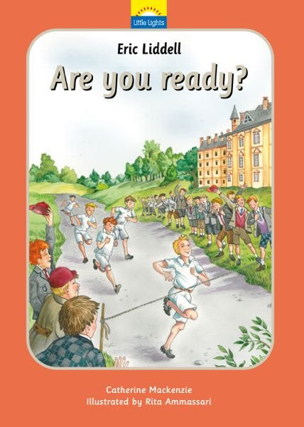 Eric Liddell: Are You Ready?: The True Story of Eric Liddell and the Olympic Games (Little Lights Book 9) MacKenzie, Catherine 9781845507909