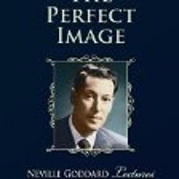 The Perfect Image, by Neville Goddard, narrated by Frank Grimes, Published by LGt Publishing by Frank Grimes on SoundCloud