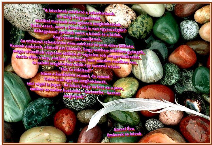Gondolod, kerül életed útjába Egyetlen gátló kő is hiába? Lehet otromba, lehet kicsike, Hidd el, ahol van, ott kell lennie.  De nem azért, hogy visszatartson téged, S lohassza kedved, merészséged. Jóságos kéz utadba azért tette, Hogy te megállj mellette.  Nézd meg a követ, aztán kezdj el Beszélgetni róla Isteneddel. Őt kérdezd meg, milyen üzenetet Küld azzal az akadállyal neked.  S ha lelked Istennel találkozott, Utadban minden kő áldást hozott. Prohászka Ottokár - Kő az úton