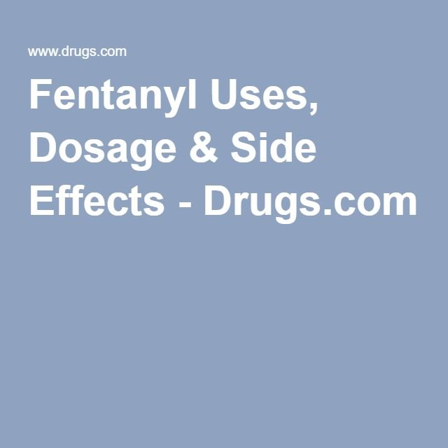 Fentanyl Uses, Dosage & Side Effects - Drugs.com
