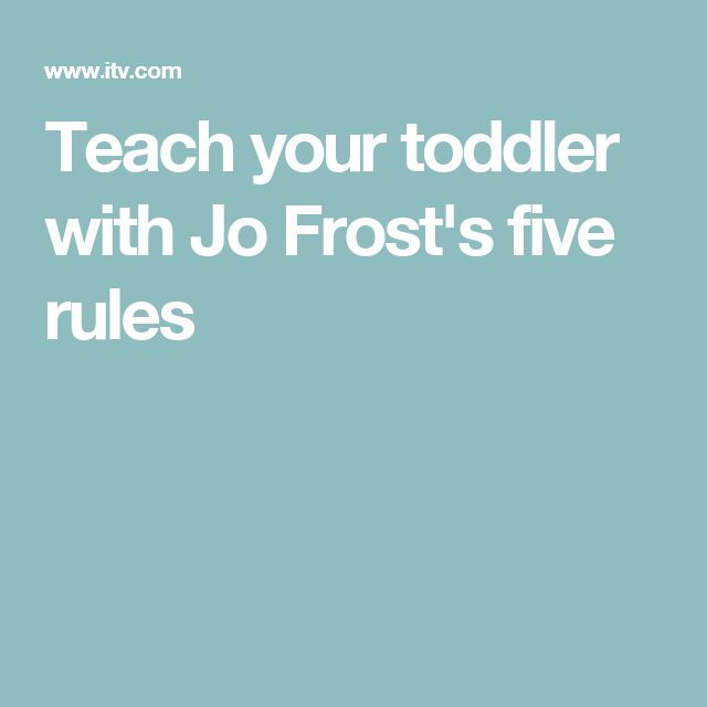 Teach your toddler with Jo Frost's five rules