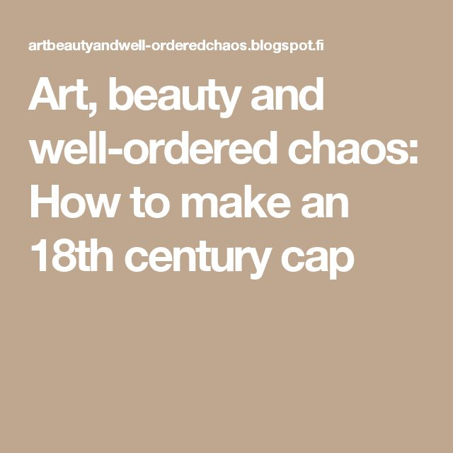 Art, beauty and well-ordered chaos: How to make an 18th century cap