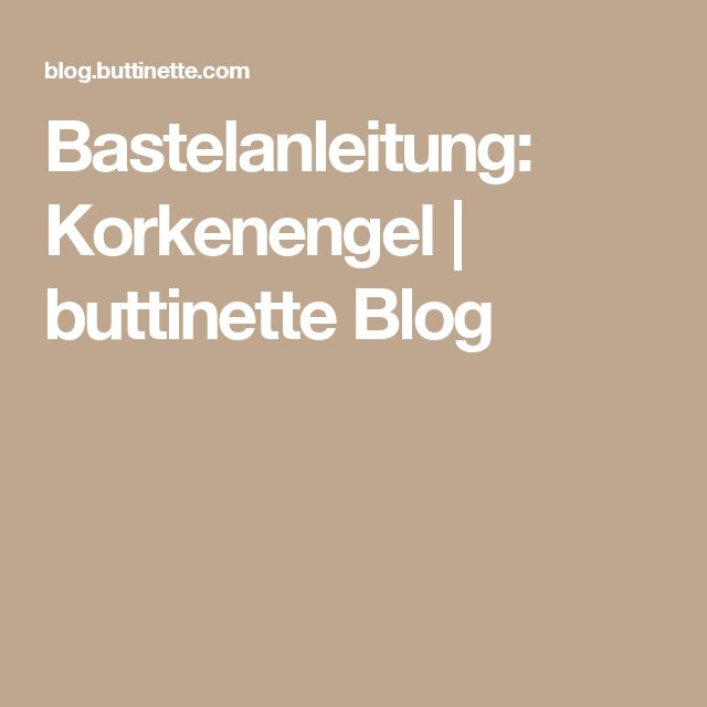 Bastelanleitung: Korkenengel | buttinette Blog