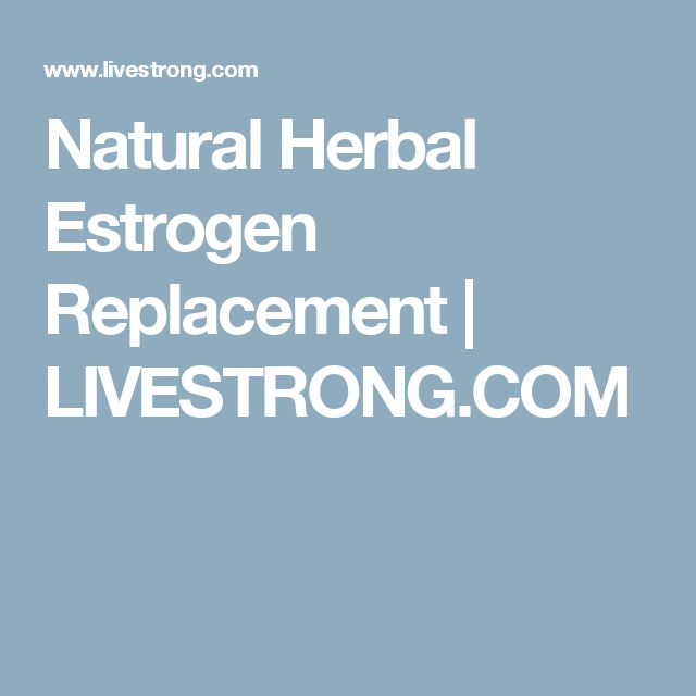 Natural Herbal Estrogen Replacement   LIVESTRONG.COM
