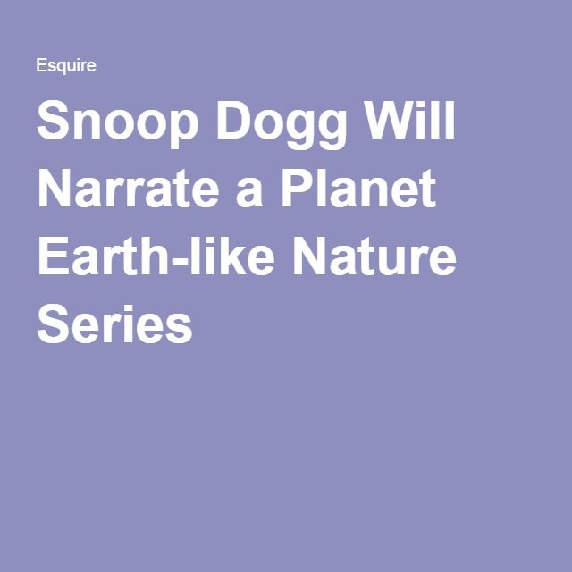 Snoop Dogg Will Narrate a Planet Earth-like Nature Series