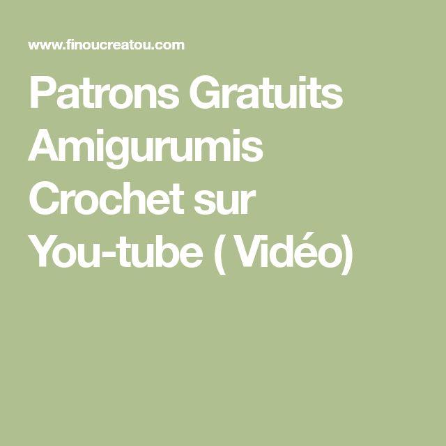 Patrons Gratuits Amigurumis Crochet sur You-tube ( Vidéo)