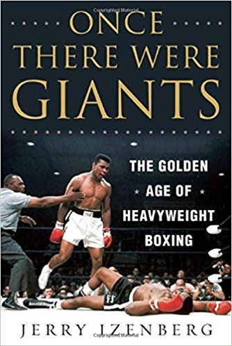 Once There Were Giants: The Golden Age of Heavyweight Boxing: Jerry Izenberg: 9781510714748: Amazon.com: Books