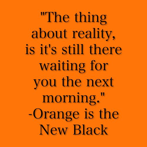 Quote of the Day: Orange is the New Black Orange is the New Black Quote