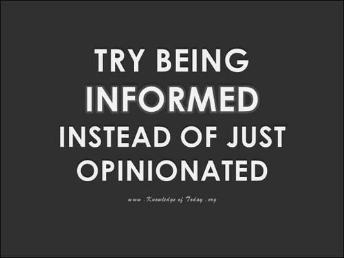 note to self:  try being informed instead of opinionated.