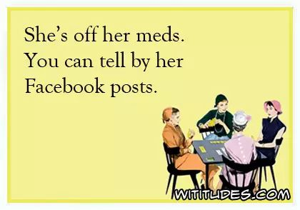 shes-off-her-meds-can-tell-by-facebook-posts-ecard