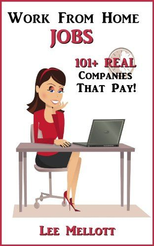"Work From Home Jobs: 101+ Real Companies That Pay! ""Work From Home Jobs: 101+ Real Companies That Pay!"" shares a ton of companies where you can get a job that pays you to work from the comfort of your home. Some of these positions offer benefits such as medical, dental and vision insurance, education and training, paid time off, life and disability plans, retirement and or other benefits."