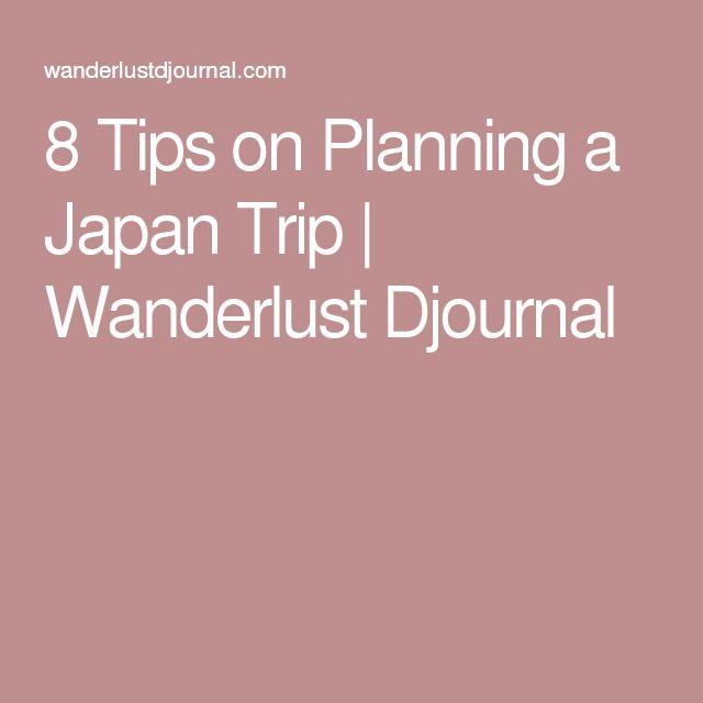 8 Tips on Planning a Japan Trip | Wanderlust Djournal