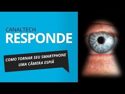 Como transformar seu smartphone em uma câmera espiã [CT Responde] - YouTube