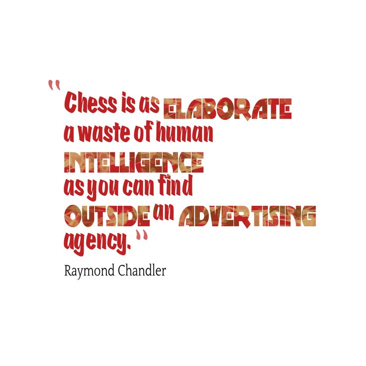 Chess is as elaborate a waste of human intelligence as you can find outside an advertising agency – Quote©