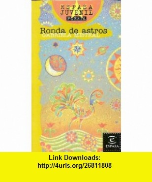 Ronda De Astros (Espasa Juvenil. Poesia, 50) (Spanish Edition) (9788423990191) Gabriela Mistral , ISBN-10: 8423990192  , ISBN-13: 978-8423990191 ,  , tutorials , pdf , ebook , torrent , downloads , rapidshare , filesonic , hotfile , megaupload , fileserve