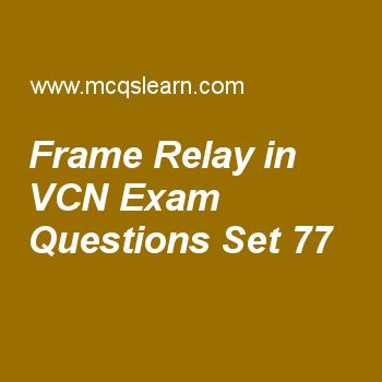 Practice test on frame relay in vcn, computer networks quiz 77 online. Practice networking exam's questions and answers to learn frame relay in vcn test with answers. Practice online quiz to test knowledge on frame relay in vcn, satellite networks, internet checksum, ipv4 connectivity worksheets. Free frame relay in vcn test has multiple choice questions as at data link layer, frame relay uses, answers key with choices as complex protocol, multiple protocols, simple protocol and frame...