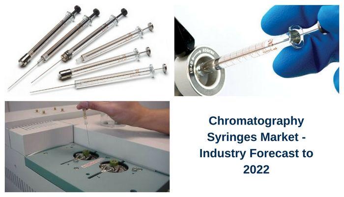 Global Chromatography Syringes Market Worth USD 178.1 Million By 2022