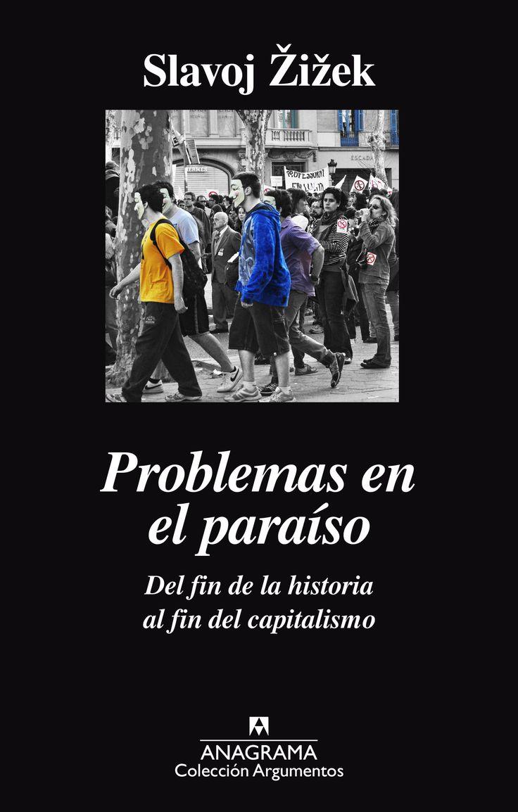 Problemas en el paraíso : del fin de la historia al fin del capitalismo / Slavoj Zizek.    1ª ed.    Anagrama, 2016