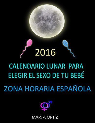 CALENDARIO LUNAR 2016 PARA ELEGIR EL SEXO DE TU BEBÉ.: ZONA HORARIA ESPAÑA PENINSULAR eBook: Marta Ortiz: Amazon.es: Tienda Kindle