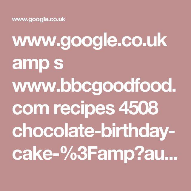 www.google.co.uk amp s www.bbcgoodfood.com recipes 4508 chocolate-birthday-cake-%3Famp?authuser=0