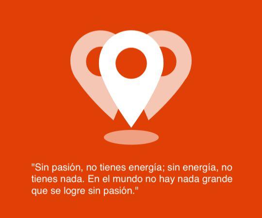 """""""Sin pasión, no tienes energía; sin energía, no tienes nada. En el mundo no hay nada grande que se logre sin pasión"""""""