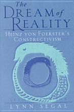 The Dream of Reality: Heinz Von Foerster's Constructivism [Book] book to get/ read