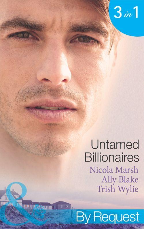 Untamed Billionaires: Ally Blake, Trish Wylie Nicola Marsh: 9780263905748: Amazon.com: Books