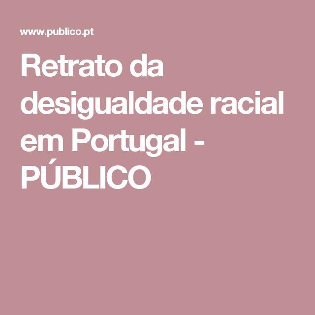 Retrato da desigualdade racial em Portugal - PÚBLICO