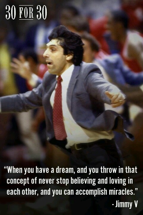 Jimmy V- one of the most inspirational people (check him out an amazing man who died too young!)