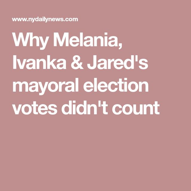 Why Melania, Ivanka & Jared's mayoral election votes didn't count