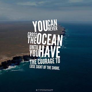 You can #never cross the #ocean until you have the #courage to lose sight of the #shore #LetsGetWordy