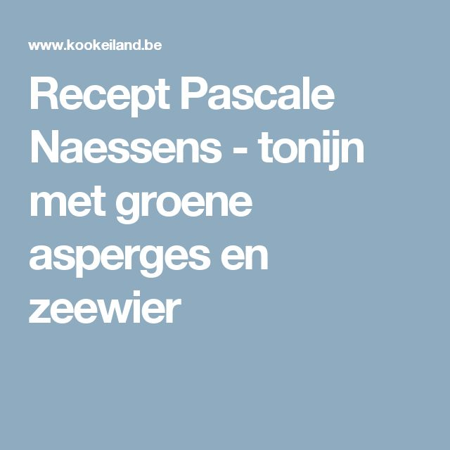 Recept Pascale Naessens - tonijn met groene asperges en zeewier
