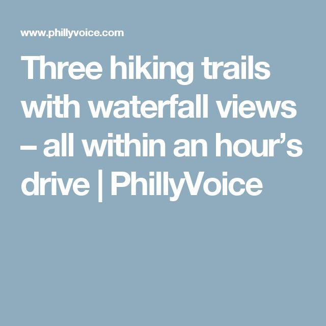 Three hiking trails with waterfall views – all within an hour's drive   PhillyVoice