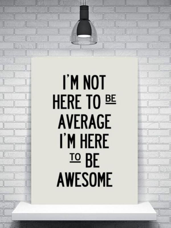 oursweetinspirations:  I`m not here to be average…More sweet inspirations at www.oursweetinspirations.com
