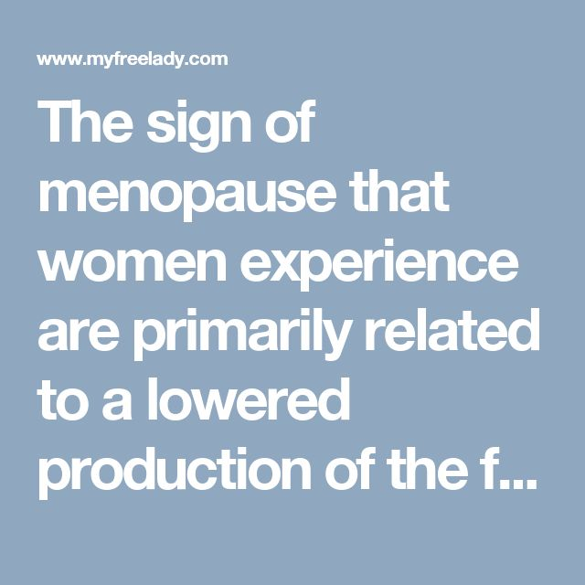 The sign of menopause that women experience are primarily related to a lowered production of the female sex hormones estrogen... Menopause is when a woman's monthly menstruation stops and she is no longer fertile. Find out about the symptoms, causes, and treatment.