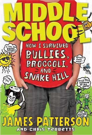 Middle School: How I Survived Bullies, Broccoli, and Snake Hill.  By James Patterson.  Call # JF PAT