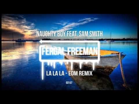Naughty Boy feat. Sam Smith - La La La (EDM Remix)