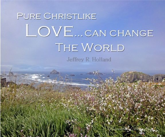 Love Pure Quotes: Quote From Jeffrey R. Holland In April 2014 LDS General