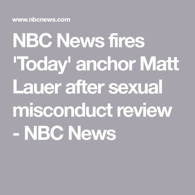 NBC News fires 'Today' anchor Matt Lauer after sexual misconduct review - NBC News