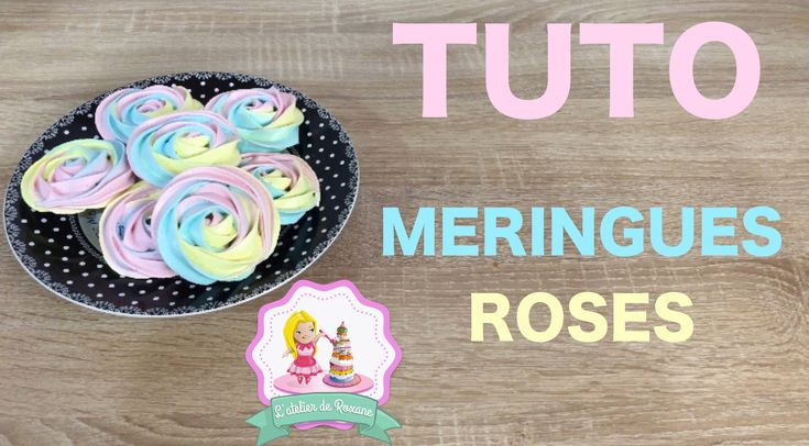 ♡• COMMENT FAIRE DES MERINGUES COLORÉES INRATABLE EN FORME DE ROSES ? •♡