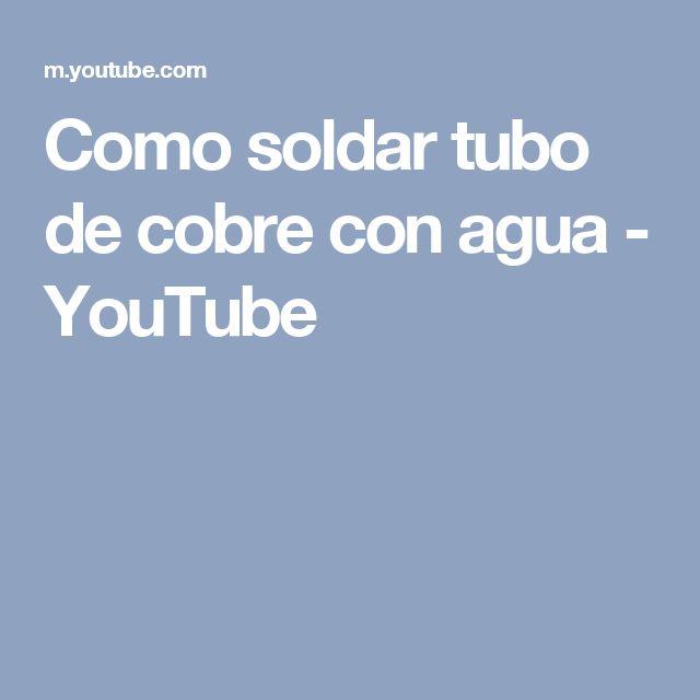 Como soldar tubo de cobre con agua - YouTube