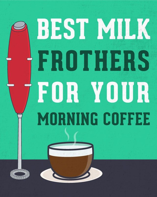 12 Best Milk Frothers For Your Morning Coffee