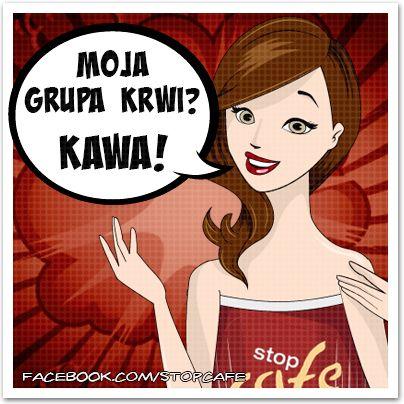 Moja grupa krwi? Kawa! www.facebook.com/stopcafe